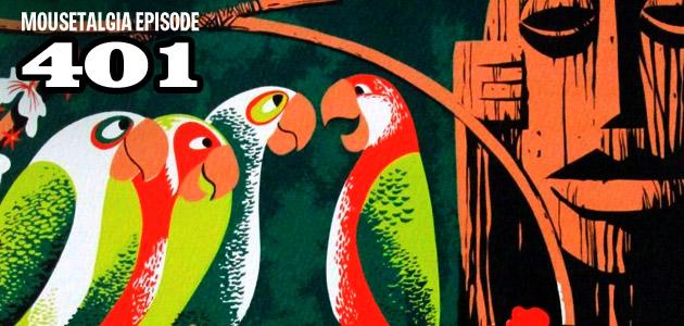 Mousetalgia Episode 401: Walt Disney\'s Enchanted Tiki Room ...